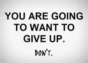 you are going to want to give up